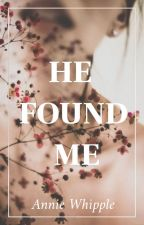 He Found Me by Art3mis18