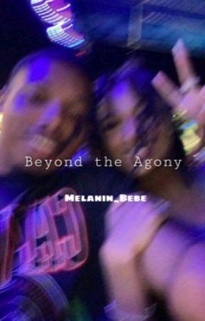 Beyond The Agony by Melanin_Bebe