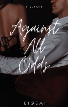 Against All Odds (Playboy Series #2) by eigemi