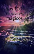 Los 100 cristales mágicos by lugazh