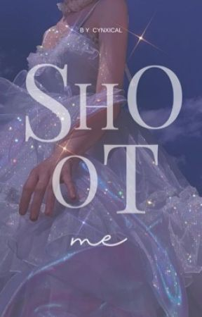SHOOT ME . . . a fictional story ! by cynxical