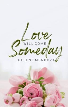 Love will come someday (COMPLETE) by helene_mendoza