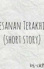 PESANAN TERAKHIR (SHORT STORY )✔️ [C] by -cikBerry-