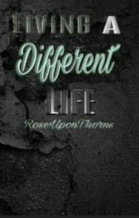 Living a Different Life by RoseUponThorns