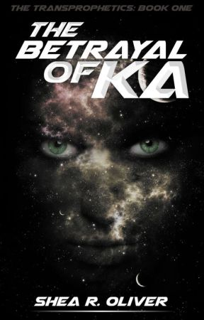 The Betrayal of Ka (The Transprophetics: Book One) by ColoradoShea