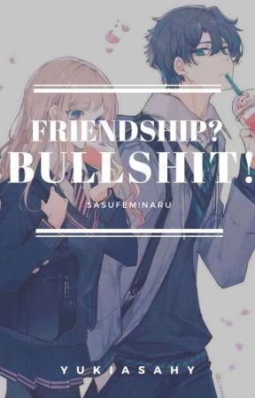 Friendship? Bullshit! by YukiAsahy