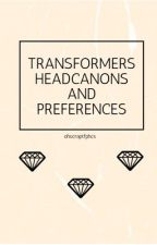 Transformers Headcanons! by ohscraptfphcs