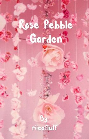 Rose Pebble Garden (Jally ❣️) - SEQUEL to Rose of Biker's Gravel  by riicefluff