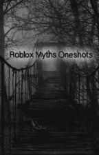 Roblox Myths Oneshots by SillyPetals