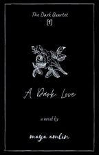 A Dark Love ✓ by wordwebsbymaya