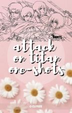 Attack on Titan ★ Oneshots [UNDER EDITING] by Clyree