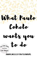 What Paulo Cohelo wants you to do | ✔ by annieneeedsausername