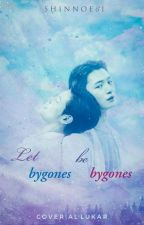 Let Bygones Be Bygones(Completed) by NoA_Xing