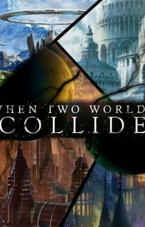 WHERE TWO WORLDS COLLIDE by Rosiepayne123