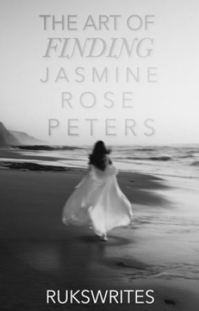 The Art of Finding Jasmine Rose Peters by rukswrites