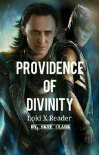 Providence Of Divinity || Loki X Reader by Ms_SkyeClark