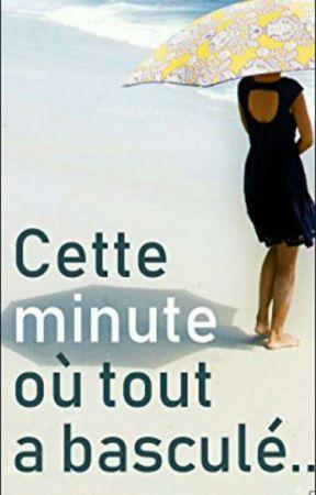 Cette Minute Où Tout a Basculé.. by Vanysha20