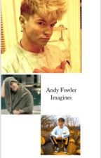 Andy Fowler Imagines  by duffs_girl