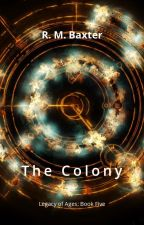Legacy of Ages: The Colony by TheBobBaxter
