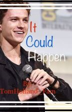 It Could Happen (Tom Holland Fanfiction) by TomHolland_Fam