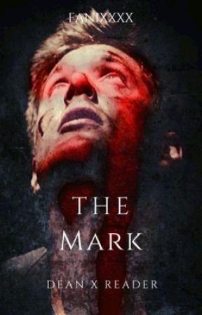 The Mark (Dean Winchester X Reader)  by Fanixxxx
