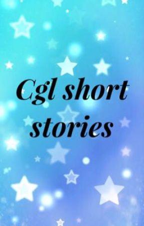 Cgl short stories by mdlglittlegirl