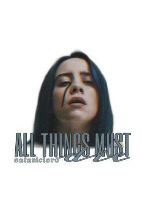 ALL THINGS MUST DIE||BILLIE EILISH (√) by sataniclord_