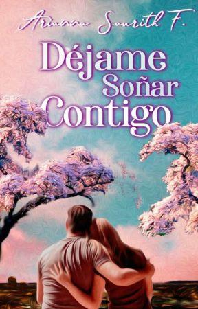 Déjame Soñar Contigo(Disponible En Librerías) by Asfernandez