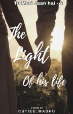 The Light Of His Life (TMJH-2) ✓ by Cutiee_Madhu
