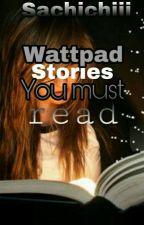 Wattpad Stories You Must Read by Sachichiii