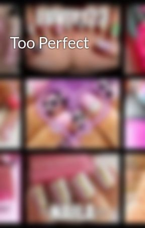 Too Perfect by Luvly123
