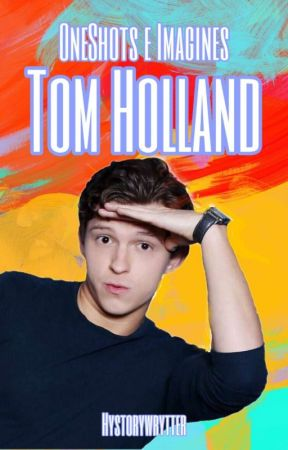 Tom Holland (One-shots/Imagines) by Hystorywrytter