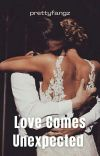 Love Comes Unexpected ✔  cover