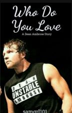 Who Do You Love - Dean Ambrose  by samgrl101