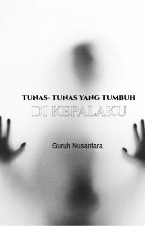 TUNAS - TUNAS YANG TUMBUH DI KEPALAKU by GemuruhSepi