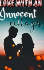 Love With An Innocent Villager  by _dreamyforever_