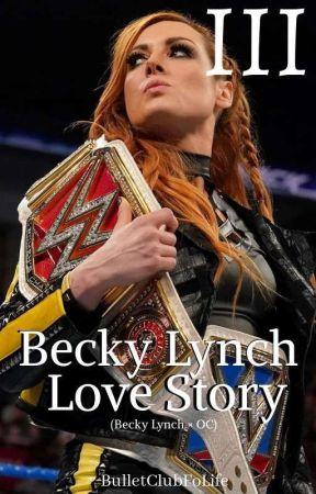 Becky Lynch Love III (Becky Lynch × OC) BOOK 3* by BulletClubFoLife