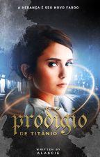 [FINALIZADA] Prodígio de Titânio - Livro II by alascie