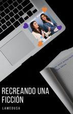 RECREANDO UNA FICCIÓN by LaMedusaRoja