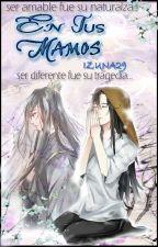 En tus manos by IZUNA29