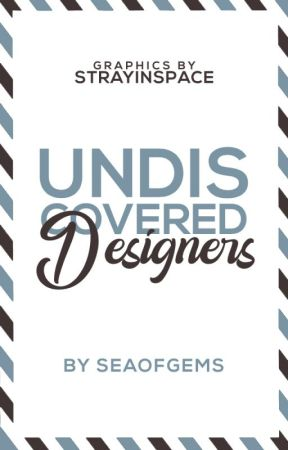 Undiscovered Designers by seaofgems