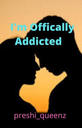 I'm Officially Addicted by preshi_queenz