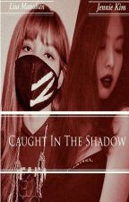 Caught In The Shadow [Jenlisa] by CarelessMochi
