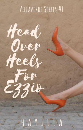 Head Over Heels For Ezzio (Villaverde Series #1) by hayillaaaaa