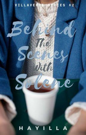 Behind The Scenes With Solene (Villaverde Series #2) by hayillaaaaa