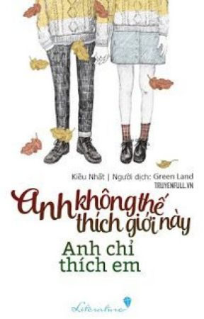 ANH KHÔNG THÍCH THẾ GIỚI NÀY, ANH CHỈ THÍCH EM by quynhhuong1172003