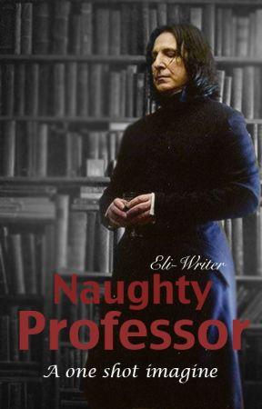 Naughty Professor - One shot imagine (Severus Snape x Reader) Smut by Eli-Writer