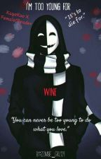 I'm too young for wine [Kagekao X Female!Reader] by Zombie_Girl129