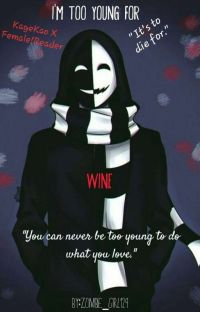 I'm too young for wine [Kagekao X Female!Reader] cover