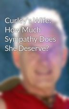 Curley's Wife: How Much Sympathy Does She Deserve? by MHeying